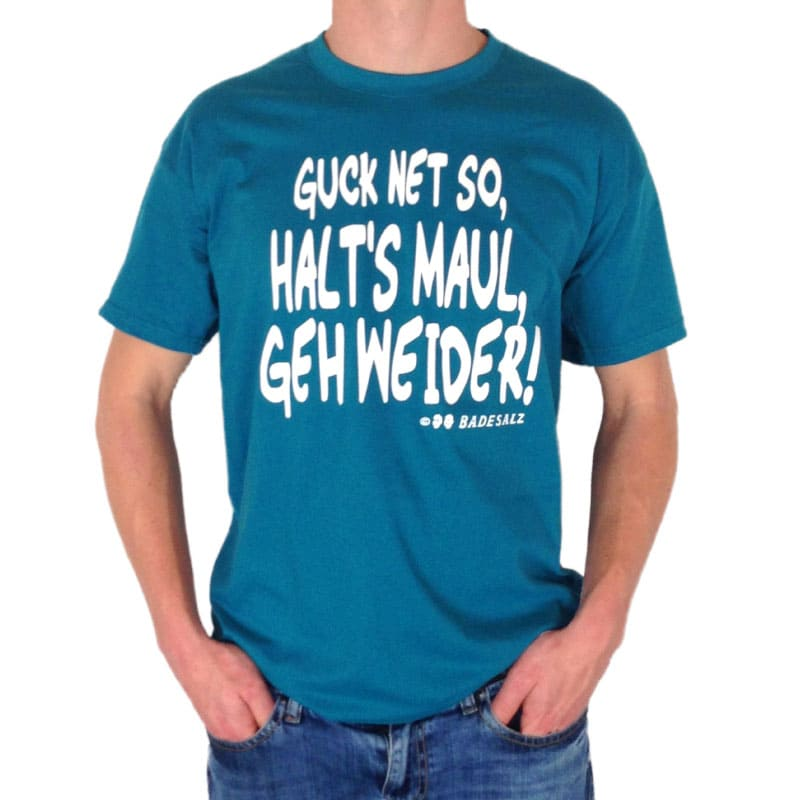 """T-Shirt """"Guck net so, halt's Maul, geh weider!"""""""